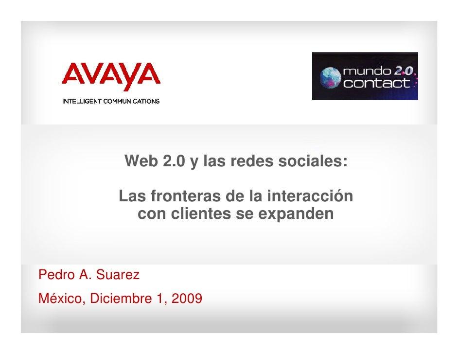 Web 2.0 y las redes sociales:              Las fronteras de la interacción               con clientes se expanden   Pedro ...