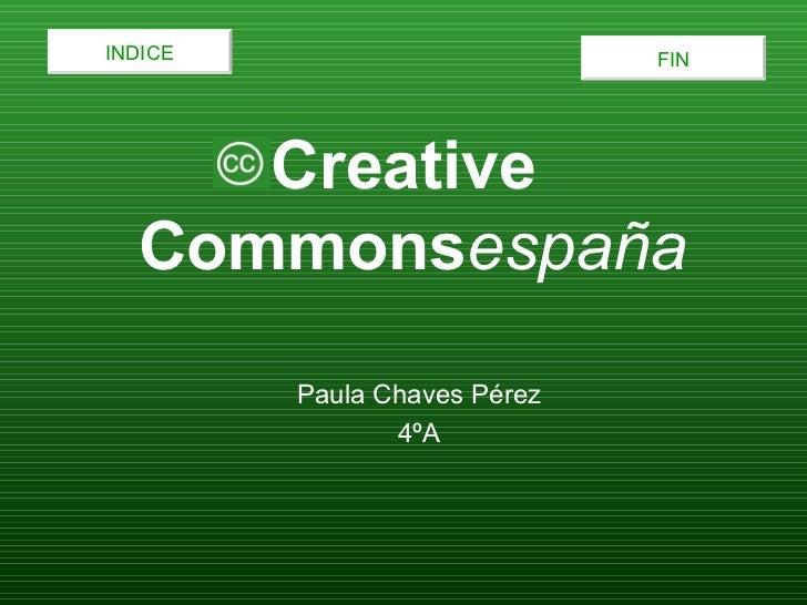 INDICE                        FIN     Creative  Commonsespaña         Paula Chaves Pérez                4ºA