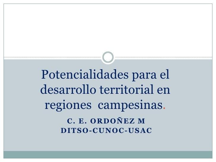 Potencialidades para eldesarrollo territorial en regiones campesinas.     C. E. ORDOÑEZ M   D I T S O - C U N OC - US A C