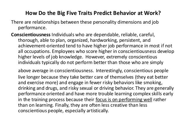 do personality traits predict behaviour Personality tests do not predict decision making behavior or specific job performance personality tests measure general traits but jobs make specific demands using a repertoire of decision making tools that have little to do with personality.