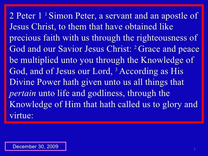 2 Peter 1  1  Simon Peter, a servant and an apostle of Jesus Christ, to them that have obtained like precious faith with u...