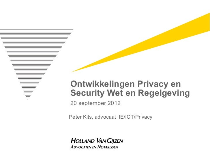 Ontwikkelingen Privacy enSecurity Wet en Regelgeving20 september 2012Peter Kits, advocaat IE/ICT/Privacy