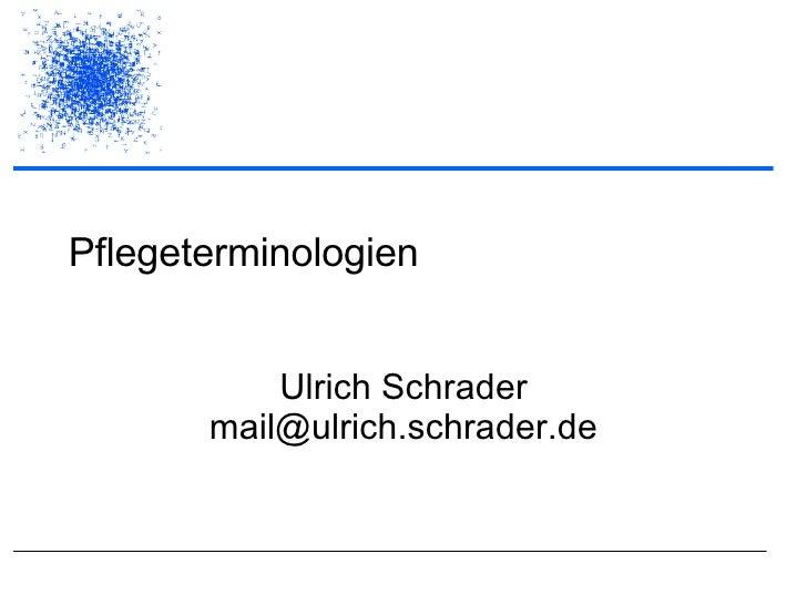 Pflegeterminologien Ulrich Schrader [email_address]