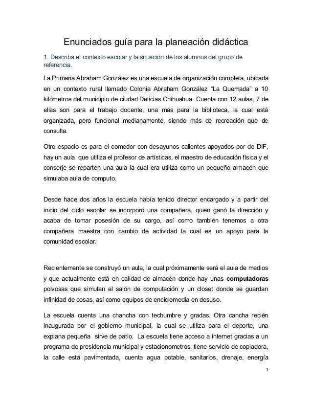 Enunciados guía para la planeación didáctica 1. Describa el contexto escolar y la situación de los alumnos del grupo de re...