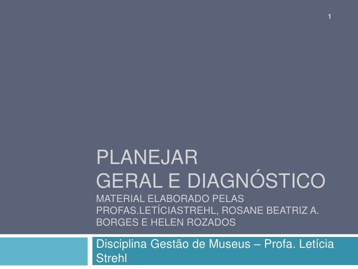 PlanejarGeral e diagnósticoMaterial elaborado pelas Profas.letíciastrehl, Rosane beatriz A. Borges e Helen Rozados<br />1<...