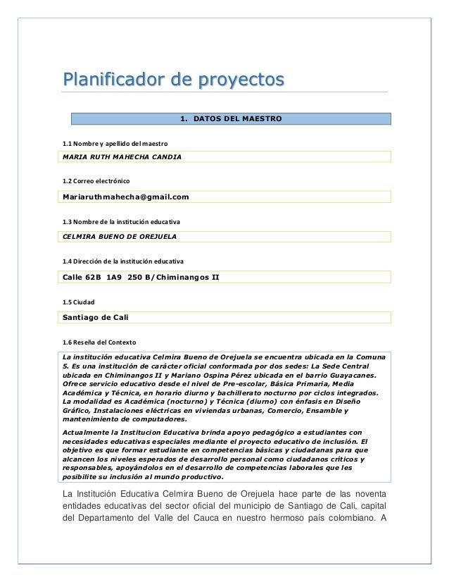 Planificador de proyectos 1. DATOS DEL MAESTRO 1.1 Nombre y apellido del maestro MARIA RUTH MAHECHA CANDIA 1.2 Correo elec...