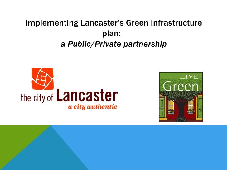 Implementing Lancaster's Green Infrastructure                  plan:       a Public/Private partnership