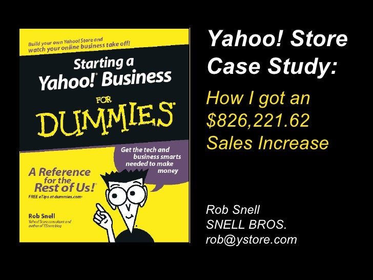 … How I got an $826,221.62  Sales Increase Rob Snell SNELL BROS. [email_address] Yahoo! Store Case Study: