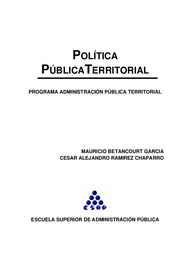 POLÍTICA PÚBLICATERRITORIAL PROGRAMA ADMINISTRACIÓN PÚBLICA TERRITORIAL MAURICIO BETANCOURT GARCIA CESAR ALEJANDRO RAMIREZ...