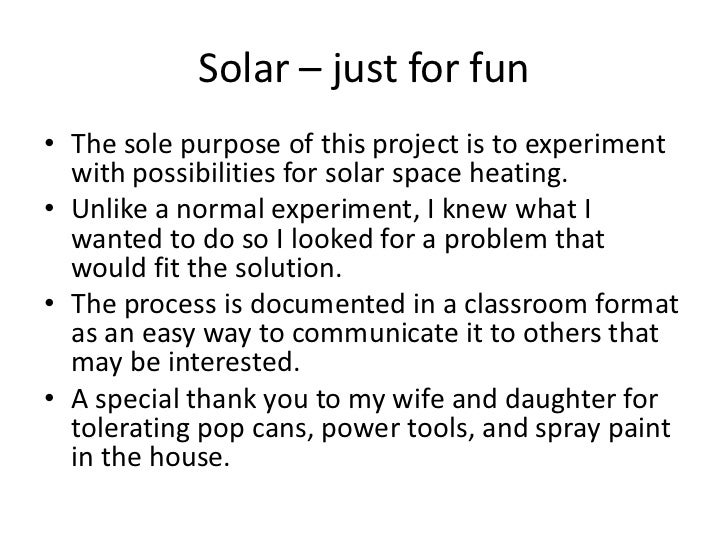 Solar – just for fun• The sole purpose of this project is to experiment  with possibilities for solar space heating.• Unli...