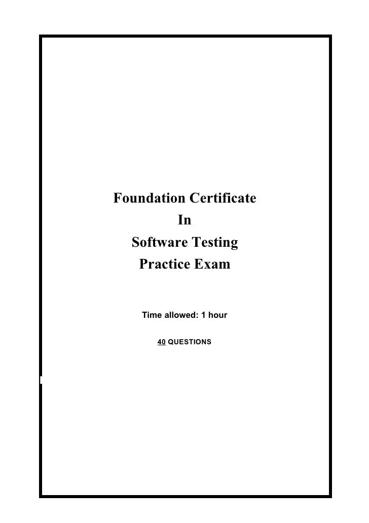 Foundation Certificate          In   Software Testing    Practice Exam       Time allowed: 1 hour          40 QUESTIONS
