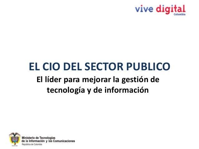 EL CIO DEL SECTOR PUBLICOEl líder para mejorar la gestión detecnología y de información