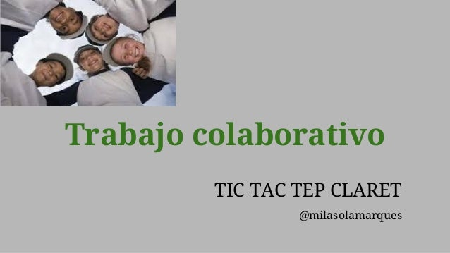 TIC TAC TEP CLARET @milasolamarques Trabajo colaborativo