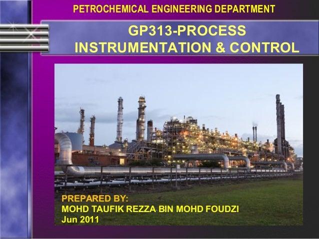 PETROCHEMICAL ENGINEERING DEPARTMENT        GP313-PROCESS  INSTRUMENTATION & CONTROLPREPARED BY:MOHD TAUFIK REZZA BIN MOHD...