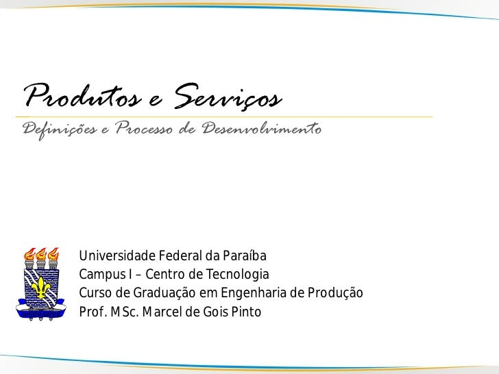Produtos e Serviços Definições e Processo de Desenvolvimento            Universidade Federal da Paraíba        Campus I – ...