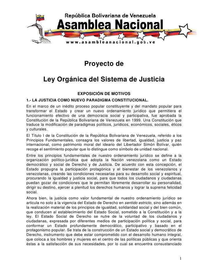 Proyecto de           Ley Orgánica del Sistema de Justicia                              EXPOSICIÓN DE MOTIVOS 1.- LA JUSTI...