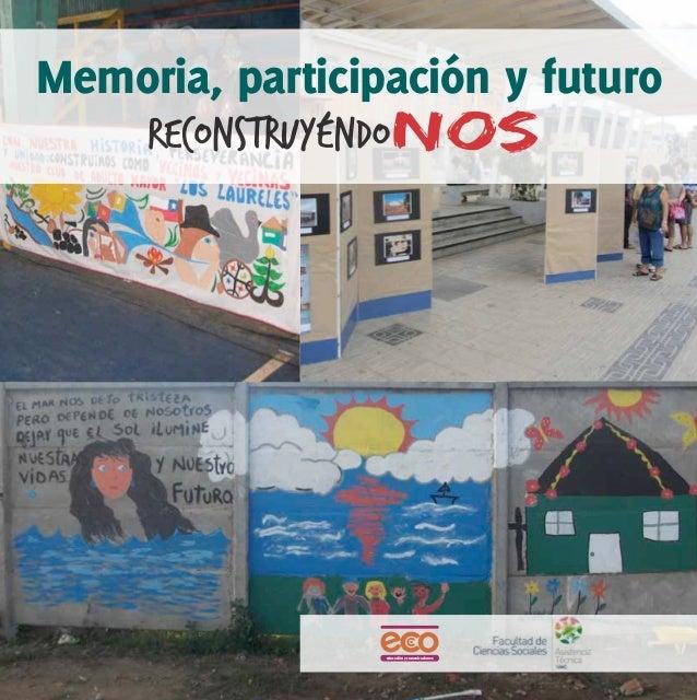 """Memoria, participación y futuro  """"Reconstruyéndonos ha permitido reconocer el drama, la destrucción yproblemáticas asociad..."""