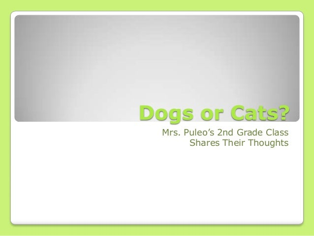 Dogs or Cats?Mrs. Puleo's 2nd Grade ClassShares Their Thoughts