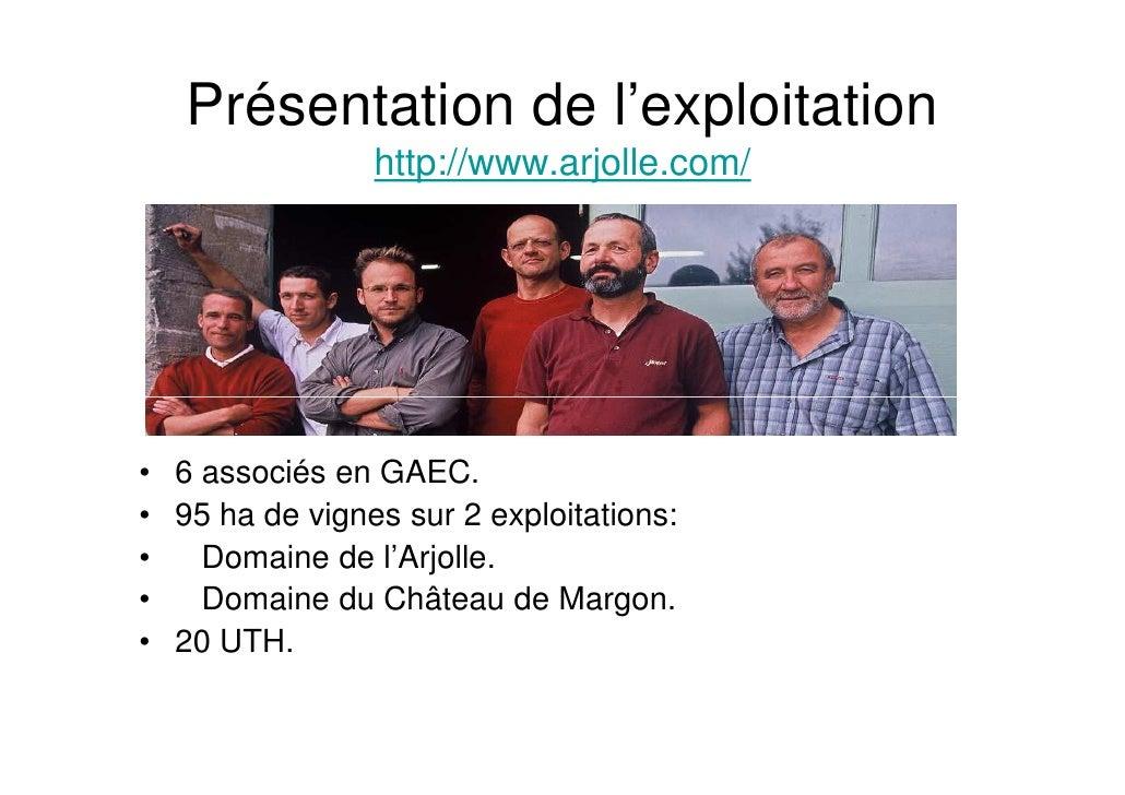 Présentation de l'exploitation                 http://www.arjolle.com/     • 6 associés en GAEC. • 95 ha de vignes sur 2 e...