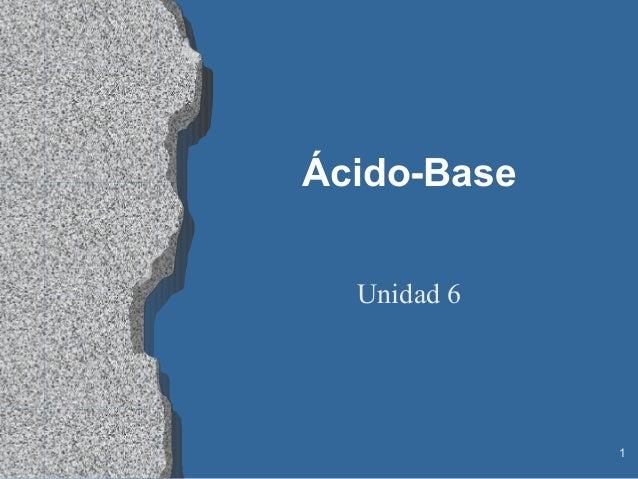 Ácido-Base  Unidad 6             1