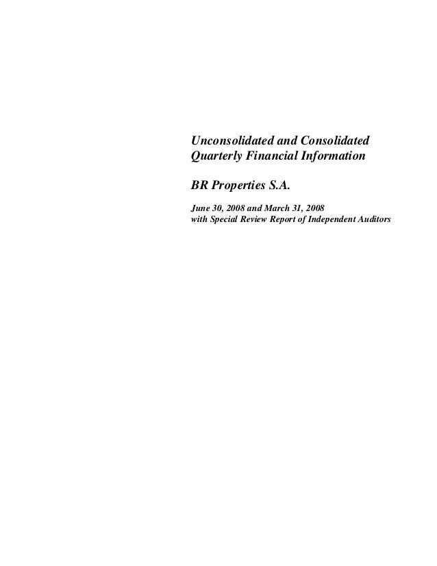 Unconsolidated and Consolidated Quarterly Financial Information BR Properties S.A. June 30, 2008 and March 31, 2008 with S...