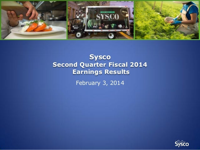 Sysco  Second Quarter Fiscal 2014 Earnings Results February 3, 2014