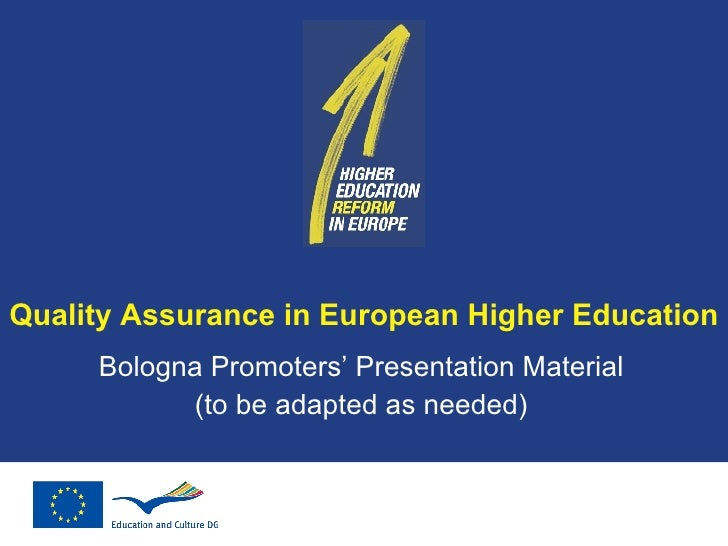 Quality Assurance in European Higher Education Bologna Promoters' Presentation Material (to be adapted as needed)