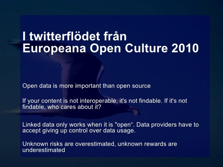 I twitterflödet från Europeana Open Culture 2010 Open data is more important than open source  If your content is not inte...