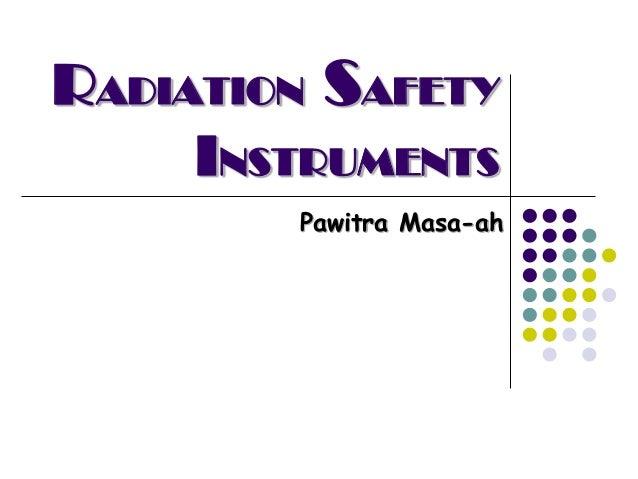 RADIATION SAFETY     INSTRUMENTS        Pawitra Masa-ah