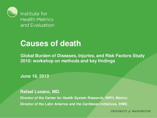 Causes of death Rafael Lozano, MD. Director of the Center for Health System Research, NIPH, Mexico Director of the Latin A...