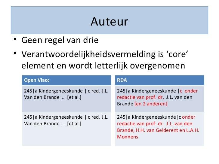 Auteur <ul><li>Geen regel van drie  </li></ul><ul><li>Verantwoordelijkheidsvermelding is 'core' element en wordt letterlij...
