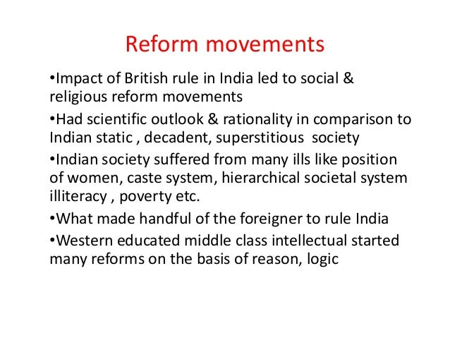 Reform movements•Impact of British rule in India led to social &religious reform movements•Had scientific outlook & ration...