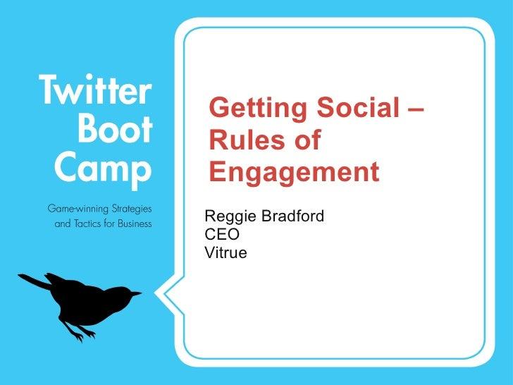 Getting Social – Rules of Engagement <ul><li>Reggie Bradford  CEO  </li></ul><ul><li>Vitrue  </li></ul>