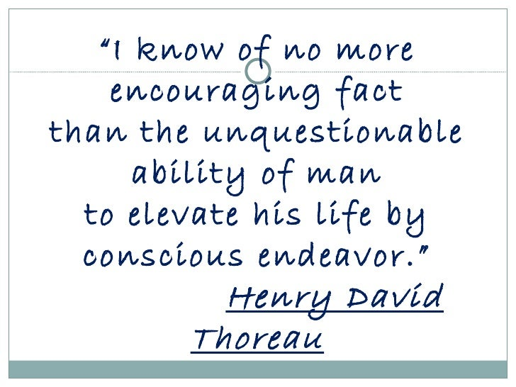 """ I know of no more encouraging fact than the unquestionable ability of man to elevate his life by conscious endeavor."" He..."