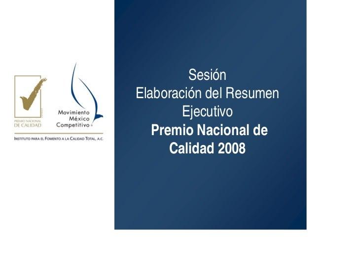 Sesión Elaboración del Resumen         Ejecutivo    Premio Nacional de       Calidad 2008