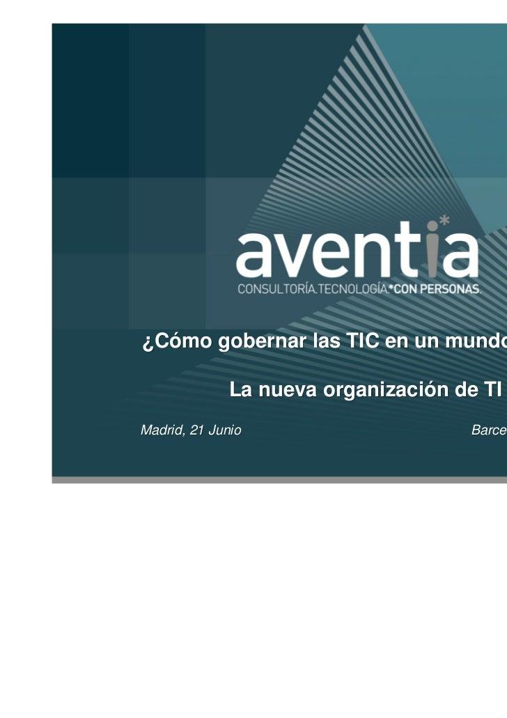 ¿Cómo gobernar las TIC en un mundo Cloud?              La nueva organización de TIMadrid, 21 Junio                     Bar...