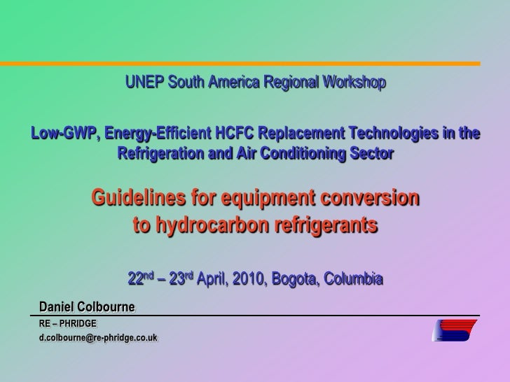 UNEP South America Regional Workshop   Low-GWP, Energy-Efficient HCFC Replacement Technologies in the           Refrigerat...