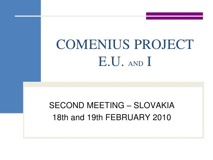 COMENIUS PROJECT E.U. AND I<br />SECOND MEETING – SLOVAKIA<br />18th and 19th FEBRUARY 2010<br />
