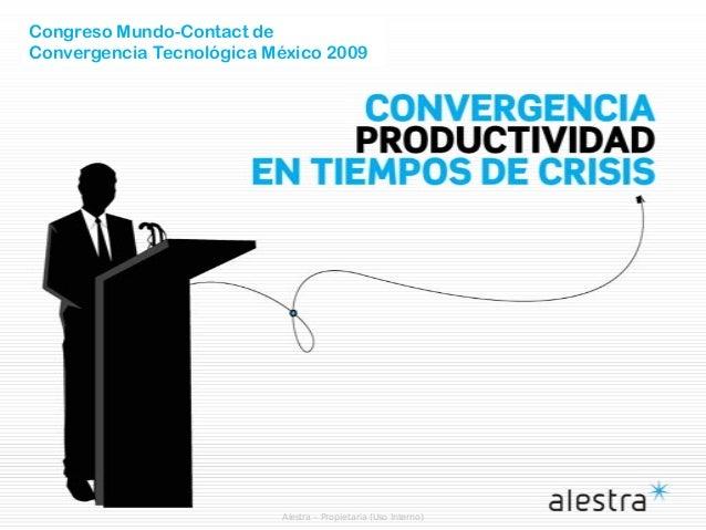 Alestra – Propietaria (Uso Interno) Congreso Mundo-Contact de Convergencia Tecnológica México 2009