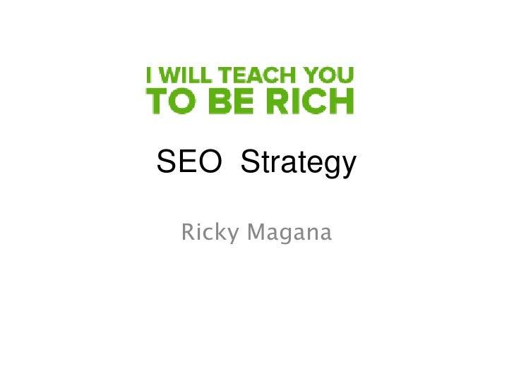 SEO  Strategy<br />Ricky Magana<br />