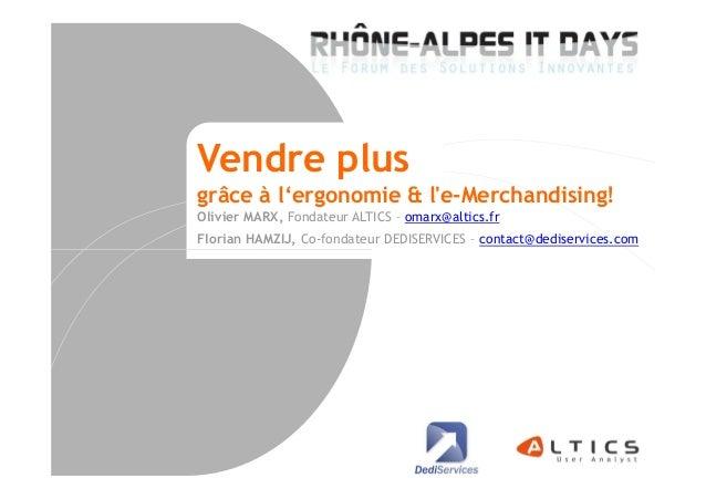 Vendre plus grâce à l'ergonomie & l'e-Merchandising! Olivier MARX, Fondateur ALTICS – omarx@altics.fr Florian HAMZIJ, Co-f...