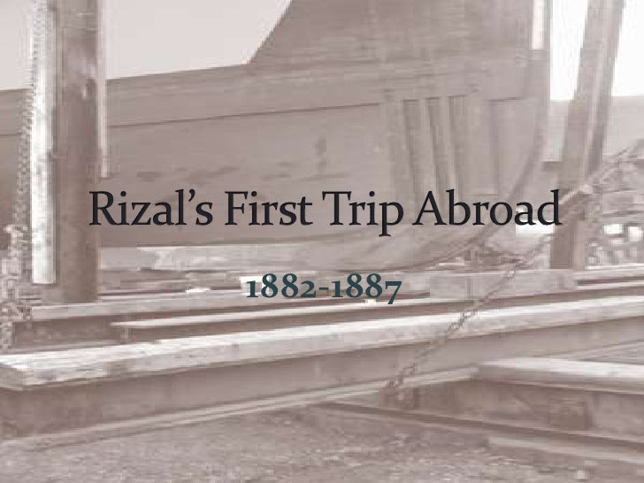 1882-1887<br />Rizal's First Trip Abroad<br />