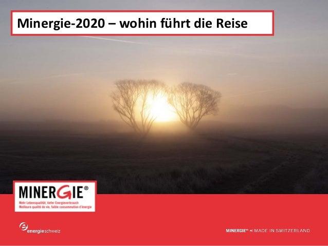 www.minergie.ch Minergie‐2020– wohinführtdieReise