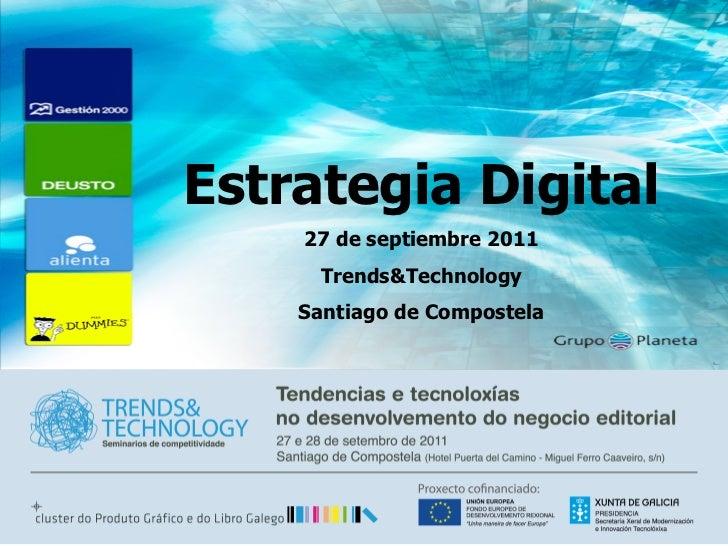 Estrategia Digital    27 de septiembre 2011     Trends&Technology    Santiago de Compostela         Roger Domingo       Ro...