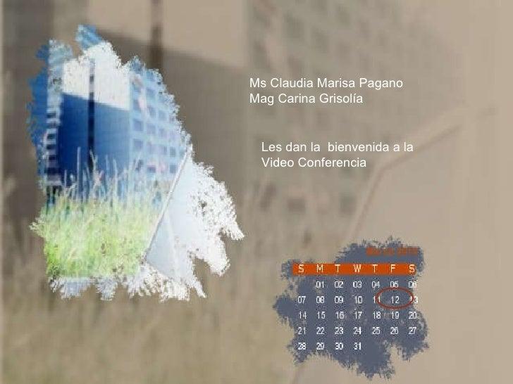 Ms Claudia Marisa Pagano Mag Carina Grisolía Les dan la  bienvenida a la  Video Conferencia
