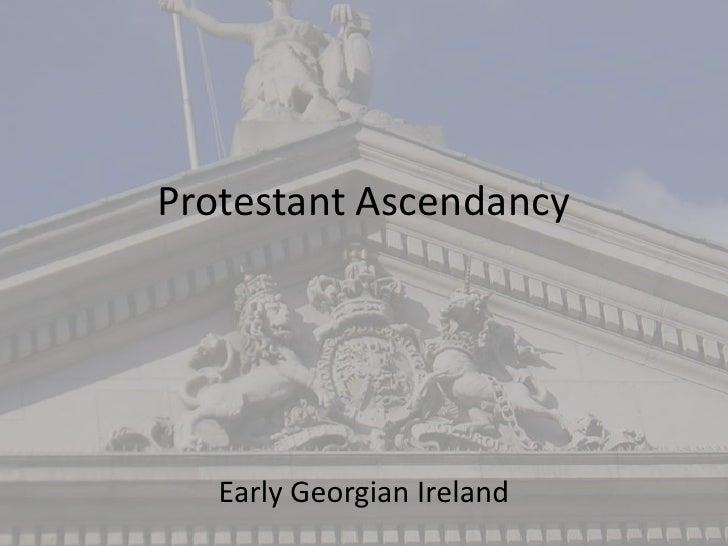 Protestant Ascendancy<br />Early Georgian Ireland<br />