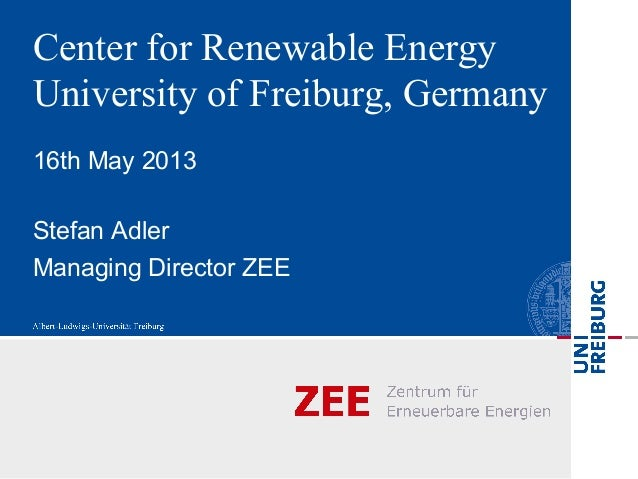 Center for Renewable EnergyUniversity of Freiburg, Germany16th May 2013Stefan AdlerManaging Director ZEE