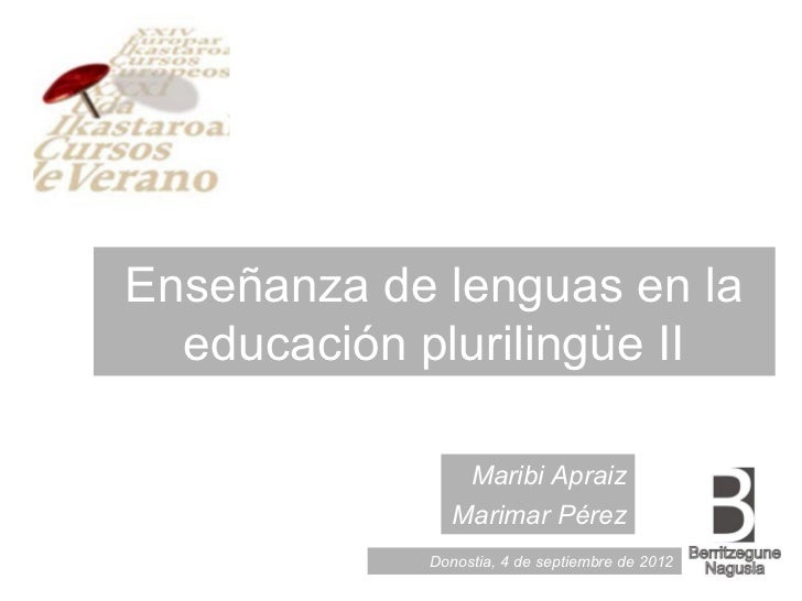 Enseñanza de lenguas en la  educación plurilingüe II               Maribi Apraiz              Marimar Pérez            Don...
