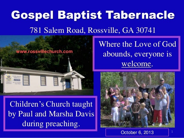 1 Gospel Baptist Tabernacle 781 Salem Road, Rossville, GA 30741 Where the Love of God abounds, everyone is welcome. Childr...