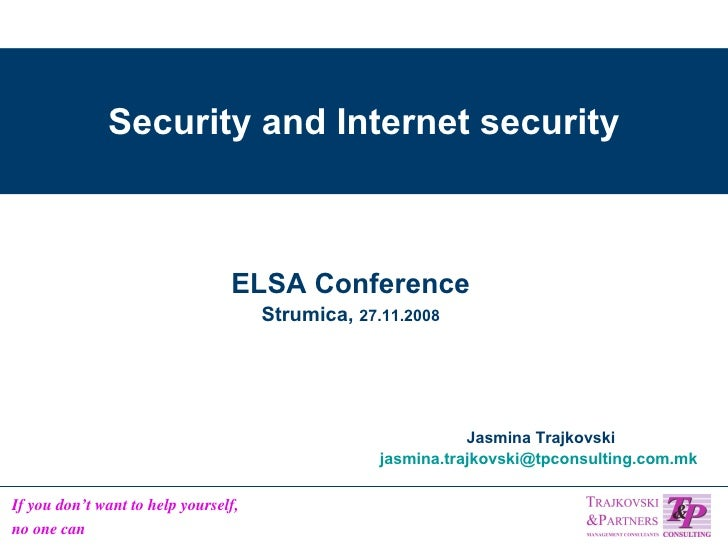 Security and Internet security Jasmina Trajkovski [email_address]   ELSA Conference Strumica,  27.11.2008